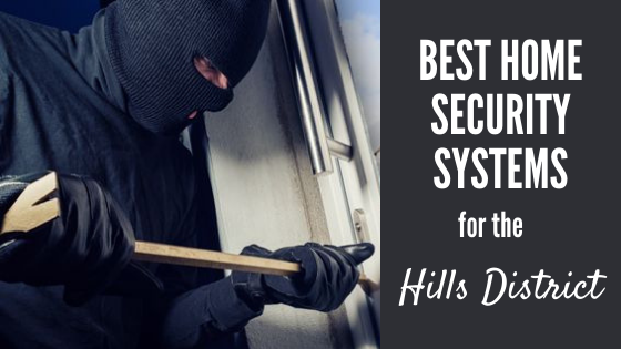The Best Home Security Systems For Hills District Homes
